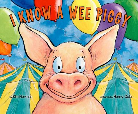 I Know a Wee Piggy By Norman, Kimberly/ Cole, Henry (ILT)